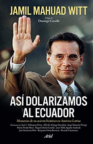 Así dolarizamos al Ecuador: Memorias de un acierto histórico en América Latina (Spanish Edition)