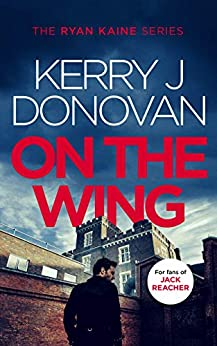 On the Wing: Book 7 in the Ryan Kaine series by [Kerry J Donovan]