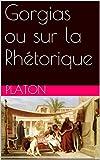 Gorgias ou sur la Rhétorique - Format Kindle - 0,99 €