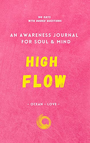 High Flow: 100 Days Of Living More Consciously: An Awareness Journal, With Daily Guided Questions Fo
