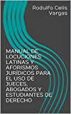 MANUAL DE LOCUCIONES LATINAS Y AFORISMOS JURÍDICOS PARA EL USO DE JUECES, ABOGADOS Y ESTUDIANTES DE DERECHO