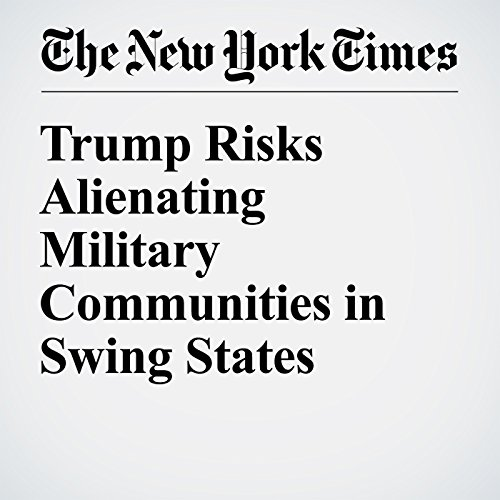 Trump Risks Alienating Military Communities in Swing States                   By:                                                                                                                                 Alexander Burns,                                                                                        Noah Remnick,                                                                                        Nick Corasaniti                               Narrated by:                                                                                                                                 Jenny Hoops                      Length: 6 mins     Not rated yet     Overall 0.0