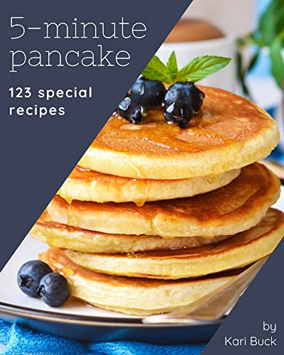123 Special 5-Minute Pancake Recipes: Welcome to 5-Minute Pancake Cookbook (English Edition)