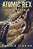 Atomic Rex: The Conquest of Chimera (Volume 3)