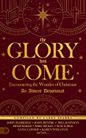 The Glory Has Come: Encountering the Wonder of Christmas, an Advent Devotional