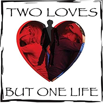 Two Loves but One Life
