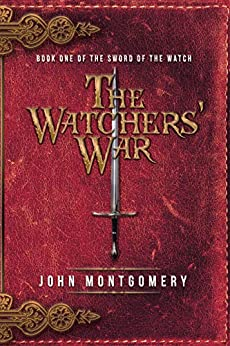 The Watchers' War: Book One of the Sword of the Watch by [John Montgomery]
