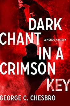 Dark Chant in a Crimson Key (The Mongo Mysteries Book 11) by [George C. Chesbro]