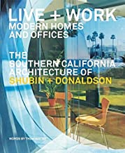 LIVE AND WORK: MODERN HOMES AND OFFICES: THE SOUTHERN CALIFORNIA ARCHITECTURE OF SHUBIN + DONALDSON