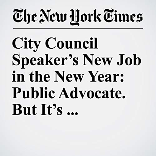 City Council Speaker's New Job in the New Year: Public Advocate. But It's Temporary. audiobook cover art