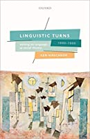 Linguistic Turns, 1890-1950: Writing on Language As Social Theory