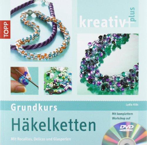 kreativ plus Grundkurs Häkelketten: mit Rocailles, Delicas und Glasschliffperlen