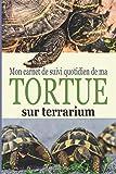 Mon carnet de suivi quotidien de ma tortue sur terrarium: Ayez avec vous le carnet idéal pour le suivi du quotidien de votre tortue | Format pratique ... cm 100 pages | Contient des fiches à remplir