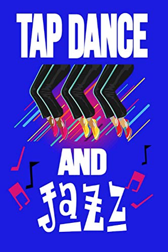 Tap Dancing and Jazz Notebook/Journal for Tap-dance Students, Dance Teachers,- Jazz and Dance Lovers: Blank Lined Notebook for Self-discovery, ... Creative Drawing and Dream journal