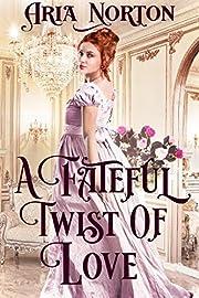 A Fateful Twist of Love: A Historical Regency Romance Book