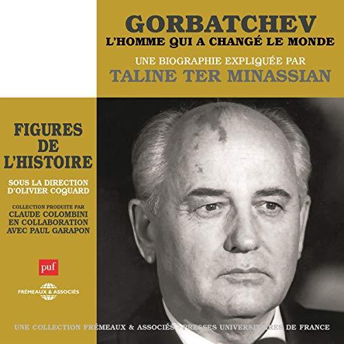 Couverture de Gorbatchev - L'homme qui a changé le monde, une biographie expliquée