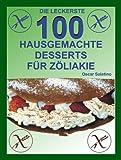 100 HAUSGEMACHTE DESSERTS FÜR ZÖLIAKIE (German Edition)