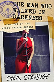 The Man Who Walked in Darkness (Miles Franco Book 2) by [Chris Strange]