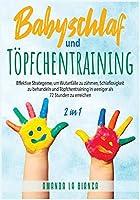 Babyschlaf und Toepfchentraining [2 in 1]: Effektive Strategeme, um Wutanfaelle zu zaehmen, Schlaflosigkeit zu behandeln und Toepfchentraining in weniger als 72 Stunden zu erreichen [Baby Sleep and Potty Training, German Edition]