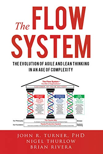 The Flow System: The Evolution of Agile and Lean Thinking in an Age of Complexity