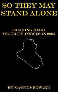 So They May Stand Alone: Training Iraqi Security Forces in 2005 (English Edition)