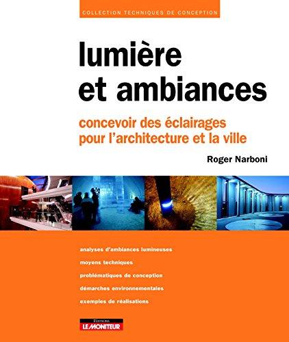 Lumière et ambiances: Concevoir des éclairages pour l'architecture...