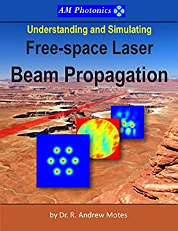 Understanding and Simulating Free-space Laser Beam Propagation by [Andrew Motes]