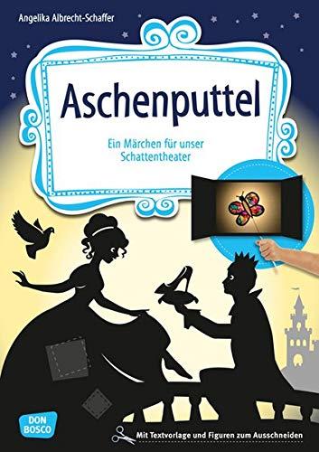 Aschenputtel. Ein Märchen für unser Schattentheater mit Textvorlage und Figuren zum Ausschneiden (Geschichten und Figuren für unser Schattentheater)
