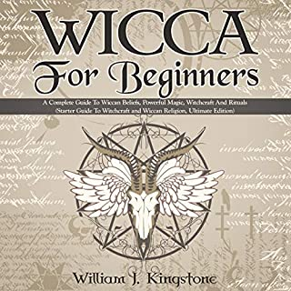 Wicca for Beginners: A Complete Guide to Wiccan Beliefs, Powerful Magic, Witchcraft and Rituals cover art