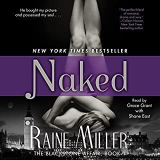 Naked     The Blackstone Affair, Book 1              By:                                                                                                                                 Raine Miller                               Narrated by:                                                                                                                                 Grace Grant,                                                                                        Shane East                      Length: 3 hrs and 55 mins     1,293 ratings     Overall 4.2