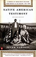 Native American Testimony: A Chronicle of Indian-White Relations from Prophecy to the Present, 1492-2000, Revised Edition by Unknown(1999-12-01)