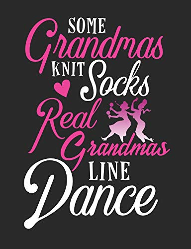 Some Grandmas Knit Socks Real Grandmas Line Dance: Line Dance Notebook, Blank Paperback Book to write in, Line Dancer Gift, 150 pages, college ruled