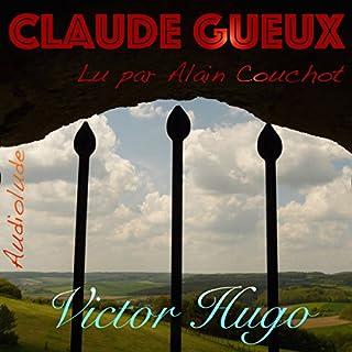 Claude Gueux                   De :                                                                                                                                 Victor Hugo                               Lu par :                                                                                                                                 Alain Couchot                      Durée : 1 h et 6 min     13 notations     Global 4,3