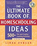 The Ultimate Book of Homeschooling Ideas: 500+ Fun and Creative Learning...