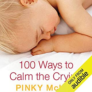 100 Ways to Calm the Crying                   By:                                                                                                                                 Pinky McKay                               Narrated by:                                                                                                                                 Vanessa Coffey                      Length: 6 hrs and 20 mins     1 rating     Overall 3.0