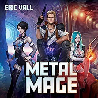 Metal Mage                   By:                                                                                                                                 Eric Vall                               Narrated by:                                                                                                                                 Christopher Boucher,                                                                                        Jessica Threet                      Length: 9 hrs and 48 mins     280 ratings     Overall 4.6