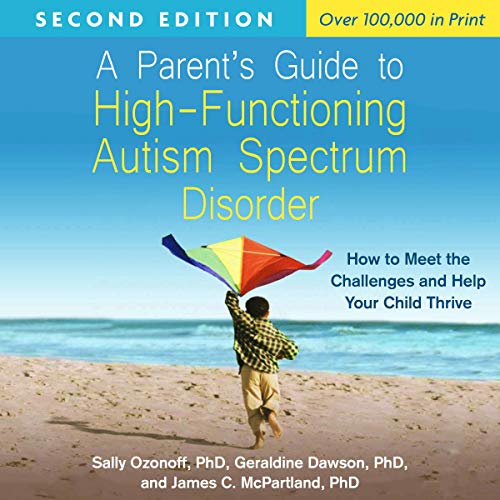 A Parent's Guide to High-Functioning Autism Spectrum Disorder, Second Edition     How to Meet the Challenges and Help Your Child Thrive              By:                                                                                                                                 Sally Ozonoff,                                                                                        Geraldine Dawson,                                                                                        James C. McPartland                               Narrated by:                                                                                                                                 Kathleen Godwin                      Length: 9 hrs and 42 mins     1 rating     Overall 5.0
