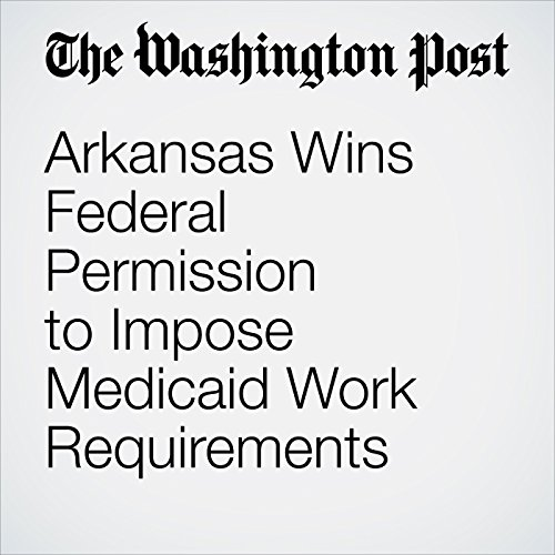 Arkansas Wins Federal Permission to Impose Medicaid Work Requirements copertina