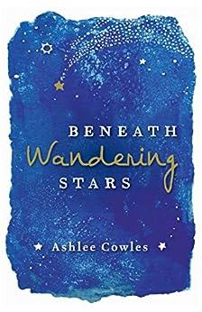 Beneath Wandering Stars by [Ashlee Cowles]