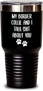 Border Collie Tumbler With Footprint Image For Mom Dad Dog Lover - My Border Collie And I Talk Shit About You - Funny 20/30 Oz Stemless Travel Mug