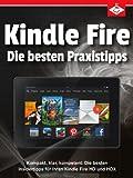 Kindle Fire: Die besten Insidertipps für Ihren Kindle Fire HD und HDX - kompakt, klar, kompetent (German Edition)