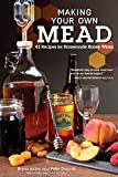 Making Your Own Mead: 43 Recipes for Homemade Honey Wines (Fox Chapel Publishing) Basic Guide to...