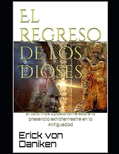 El Regreso de los Dioses: El libro más apasionante sobre la presencia extraterrestre en la Antigüedad