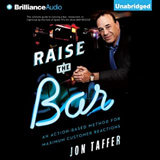 Raise the Bar     An Action-Based Method for Maximum Customer Reactions               By:                                                                                                                                 Jon Taffer                               Narrated by:                                                                                                                                 Luke Daniels                      Length: 7 hrs and 14 mins     409 ratings     Overall 4.5