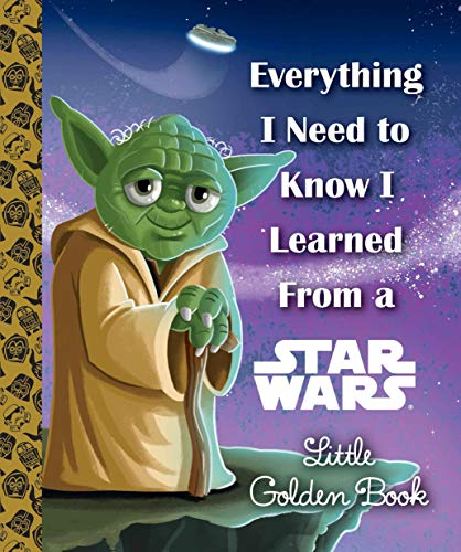Everything I Need to Know I Learned from a Star Wars Little Golden Book (Star Wars) - Hardcover by Geof Smith