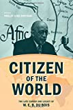 Citizen of the World: The Late Career and Legacy of W. E. B. Du Bois (Critical Insurgencies)