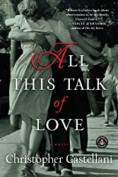 Books Set in Delaware: All This Talk of Love by Christopher Castellani. delaware books, delaware novels, delaware literature, delaware fiction, delaware authors, best books set in delaware, popular books set in delaware, books about delaware, delaware reading challenge, delaware reading list, wilmington books, delaware travel, delaware history, delaware travel books, delaware books to read, books to read before going to delaware, novels set in delaware, books to read about delaware