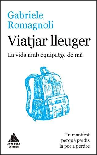 Viatjar lleuger: La vida amb equipatge de mà (Àtic dels Llibres)