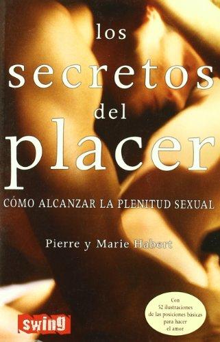 Secretos del placer, los: Descubra su infinito potencial erótico. Alcance la plenitud y el bienestar sexual. con 52 ilustraciones que recrean las posiciones básicas para hacer el amor