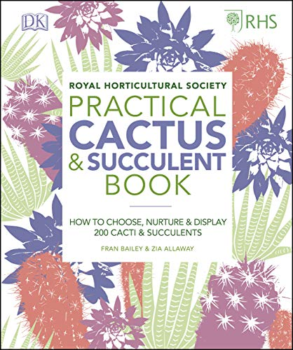 RHS Practical Cactus and Succulent Book: How to Choose, Nurture, and Display more than 200 Cacti and Succulents (English Edition)